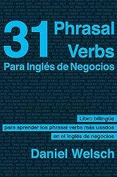 31 Phrasal Verbs para inglés de negocios: Los phrasal verbs que más se usan en los negocios internacionales (Phrasal Verbs para la Vida nº 2) (Spanish Edition)