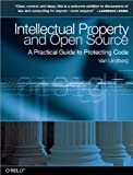 Intellectual Property and Open Source : A Practical Guide to Protecting Code, Lindberg, Van, 0596517963