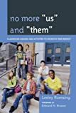 No More Us and Them : Classroom Activities and Lessons to Promote Peer Respect, Roessing, Lesley, 161048813X