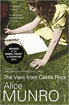 The View From Castle Rock by Alice Munro (2007-09-06)