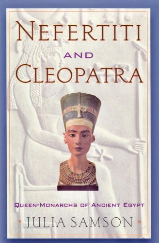 Nefertiti and Cleopatra: Queen-Monarchs of Ancient Egypt PDF