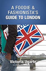 A Foodie & Fashionista's Guide To London - Buy it Now
