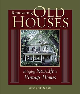 Renovating Old Houses: Bringing New Life to Vintage Homes (For Pros By Pros) from Taunton Press