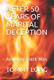 AFTER 50 YEARS OF MARITAL DECEPTION: An Angry Black Man