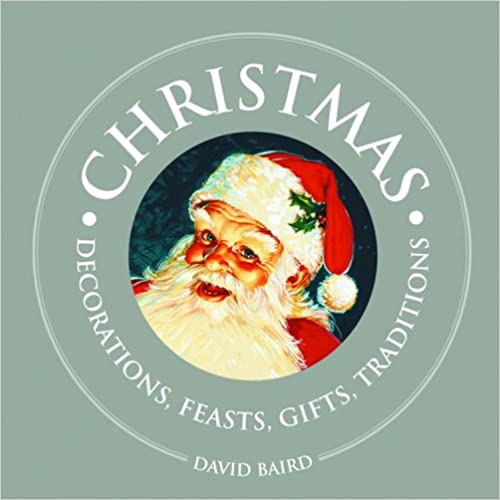 Uudet e-kirjat ilmaiseksi ladattaviksi Christmas: Decorations, Feasts, Gifts, Traditions (1000 Hints, Tips and Ideas) by David Baird PDF PDB CHM 1840727179