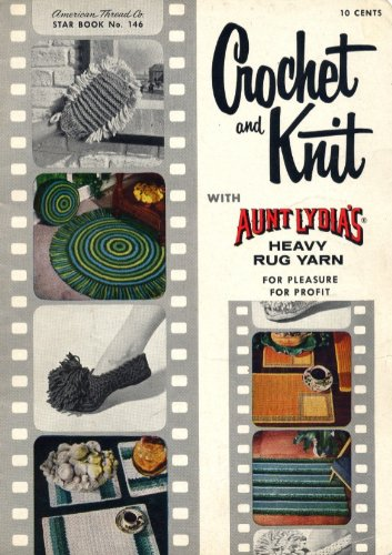 Thread Aunt Lydia S Crochet - Crochet and Knit with Aunt Lydia's Heavy Rug Yarn for Pleasure for Profit Star Book No. 146