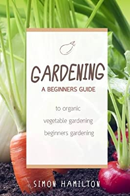 Gardening: A beginners guide to organic vegetable gardening, beginners gardenin (Organic Gardening, Vegetables, Herbs, Beginners Gardening, Vegetable Gardening, hydroponics)