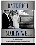 Date Rich, Marry Well: A Practical Guide for Manifesting Relationships with Wealthy Men