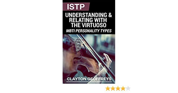 ISTP: Understanding & Relating with the Virtuoso (MBTI Personality Types)