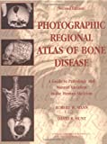 img - for Photographic Regional Atlas Of Bone Disease: A Guide To Pathologic And Normal Variation In The Human Skeleton book / textbook / text book