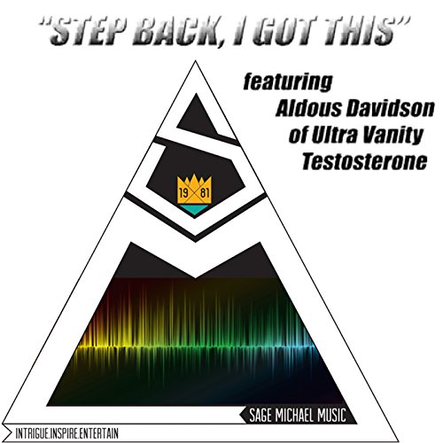Step Back, I Got This (feat. Aldous Davidson & Sage Michael Music) (Testosterone Michaels)