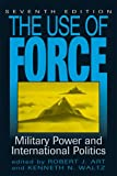 The Use of Force : Military Power and International Politics, Robert J. Art, Kenneth Neal Waltz, 0742556697