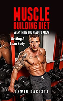Muscle Building Diet: Everything You Need To Know (Lean Body Book 1)