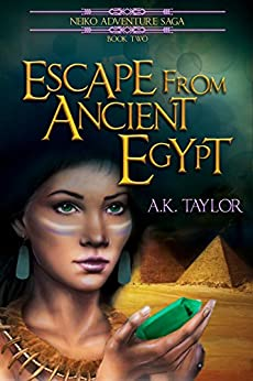 Escape From Ancient Egypt (The Neiko Adventure Saga Book 2) by [Taylor, A. K.]