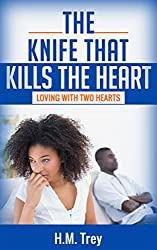 The Knife that Kills the Heart: Loving with Two Hearts (Peace In The Storm Publishing Presents) (Love's Soul Series Book 1)