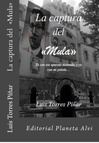 La Captura del  «Mula»: Tu con ese aparato matando, y yo con mi pistola... (Spanish Edition) [Luis Torres Piñar] (Tapa Blanda)