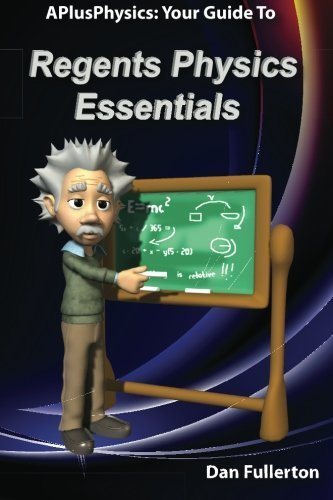 APlusPhysics: Your Guide to Regents Physics Essentials by Fullerton, Dan(April 28, 2011) Paperback