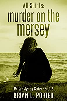 All Saints: Murder on the Mersey (Mersey Murder Mysteries Book 2) by [Porter, Brian L.]