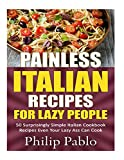 Painless Italian Recipes  For Lazy People: 50 Surprisingly Simple Italian Cookbook Recipes Even Your  Lazy Ass Can Cook