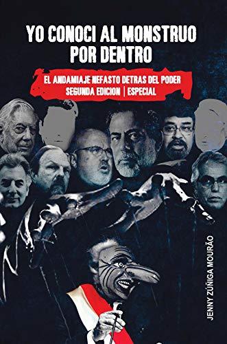 YO CONOCÍ AL MONSTRUO POR DENTRO: El andamiaje nefasto detrás del poder - Segunda edición - Especial