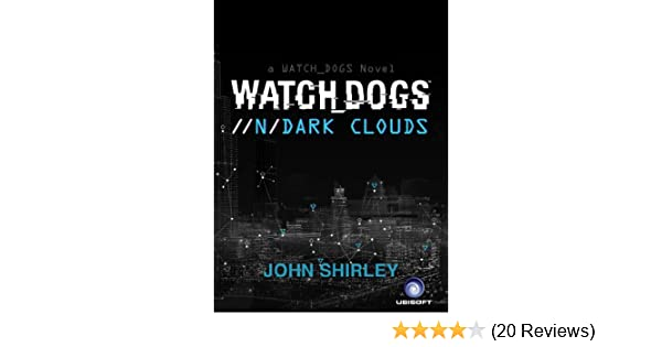 Watch dogs dark clouds kindle edition by john shirley literature watch dogs dark clouds kindle edition by john shirley literature fiction kindle ebooks amazon fandeluxe Gallery