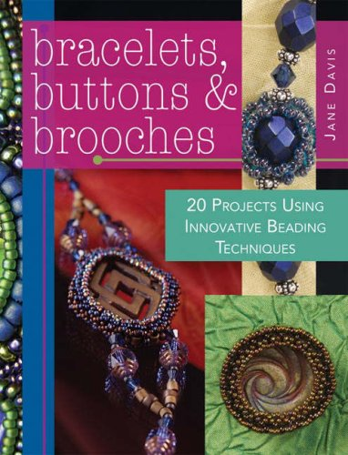 Download Bracelets, Buttons & Brooches: 20 Projects Using Innovative Beading Techniques PDF
