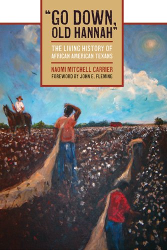 """""""Go Down, Old Hannah"""": The Living History of African American Texans (Jack and Doris Smothers Series in Texas History, Life, and Culture) PDF"""