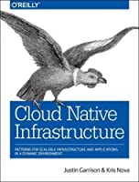 Cloud Native Infrastructure: Patterns for Scalable Infrastructure and Applications in a Dynamic Environment Front Cover