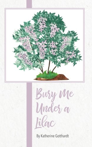 Bury Me Under a Lilac by CreateSpace Independent Publishing Platform