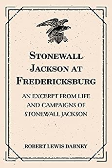 ??UPDATED?? Stonewall Jackson At Fredericksburg: An Excerpt From Life And Campaigns Of Stonewall Jackson. policia exciting symptom fresh Valvula Brady white