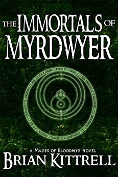 The Immortals of Myrdwyer: A Mages of Bloodmyr Novel: Book #3 by [Kittrell, Brian]