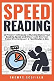 Speed Reading: 12 Proven Techniques to Quickly Double Your Reading Speed and Understand Any Text Faster Practicing Just a Few Minutes a Day