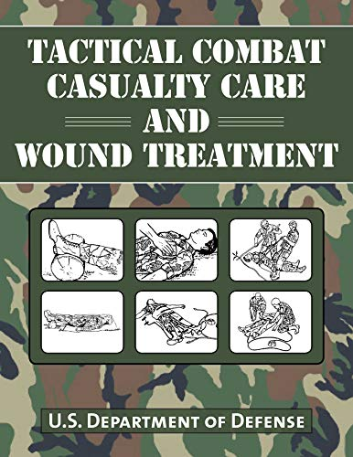 Trauma Care Manual - Tactical Combat Casualty Care and Wound Treatment