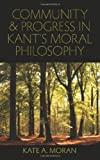 Community and Progress in Kant's Moral Philosophy, Moran, Kate A., 0813219523