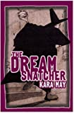 img - for The Dream Snatcher by Kara May (2008-09-01) book / textbook / text book