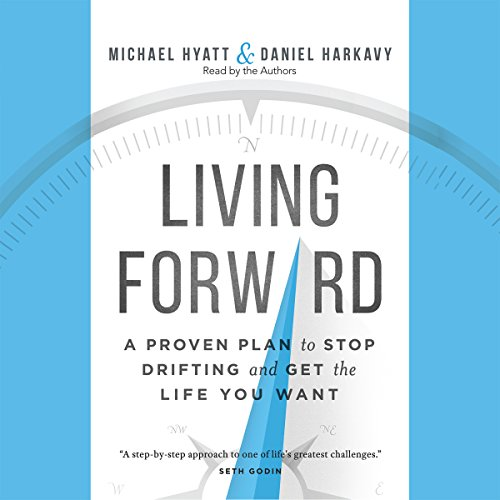 Living Forward: A Proven Plan to Stop Drifting and Get the Life You Want Audiobook [Free Download by Trial] thumbnail