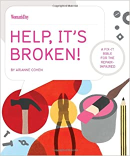 Book Help, It's Broken!: A Fix-It Bible for the Repair Impaired