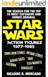 The Search for the Top 10 Most Expensive and Unique Original Star Wars Action Figures from 1977-1985