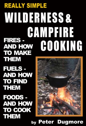 REALLY SIMPLE WILDERNESS AND CAMPFIRE COOKING ((OUTDOOR COOKING: BARBECUE, GRILLING, COLD-SMOKING & SLOW-COOKING) Book 5)