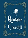 Quotable Churchill: Written by Max Morris, 2014 Edition, Publisher: Summersdale [Hardcover]