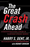 img - for The Great Crash Ahead: Strategies for a World Turned Upside Down by Dent Jr., Harry S. (September 11, 2012) Paperback book / textbook / text book