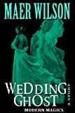 Wedding Ghost (A Modern Magics Story Book 0)