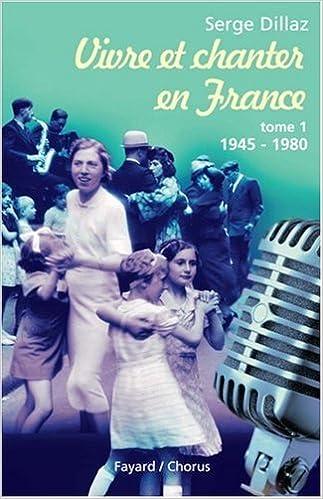 Lire en ligne Vivre et chanter en France : Tome 1, 1945-1980 pdf