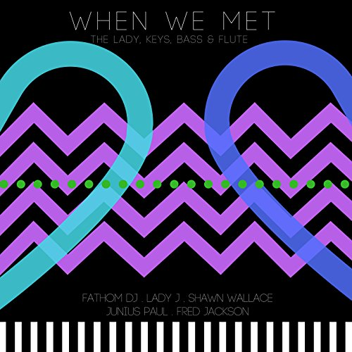 When We Met (feat. Lady J, Shawn Wallace, Junius Paul & Fred Jackson) [The Lady, Keys, Bass & Flute] ()