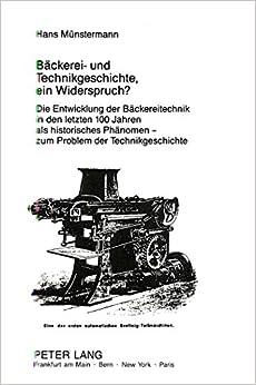 Book Baeckerei- Und Technikgeschichte, Ein Widerspruch?: Die Entwicklung Der Baeckereitechnik in Den Letzten 100 Jahren ALS Historisches Phaenomen - Zum ... / European University Studie)