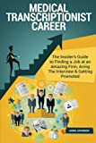 img - for Medical Transcriptionist Career (Special Edition): The Insider's Guide to Finding a Job at an Amazing Firm, Acing The Interview & Getting Promoted book / textbook / text book