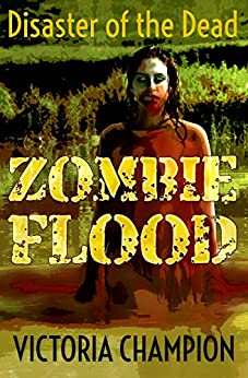 Zombie Flood: Disaster of the Dead (English Edition) por [Champion, Victoria]
