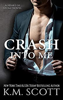 Crash Into Me: Heart of Stone Series #1 by [Scott, K.M.]