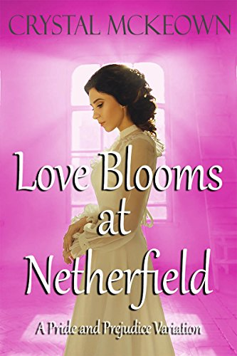 Love Blooms at Netherfield: A Pride and Prejudice Variation