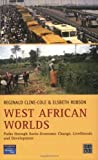 West African Worlds : Paths Through Socio-Economic Change, Livelihoods and Development, Cline-Cole, Reginald and Robson, Elsbeth, 0130259497